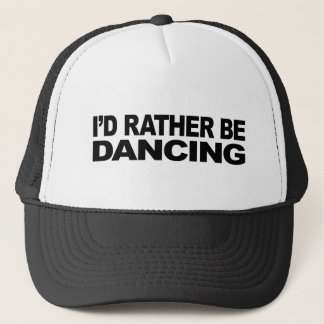 I'd Rather Be Dancing Trucker Hat