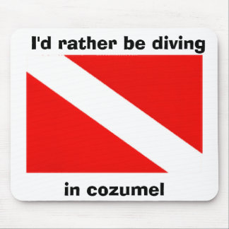 I'd rather be diving, in cozumel mouse pad