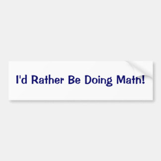 I'd Rather Be Doing Math! Bumper Sticker
