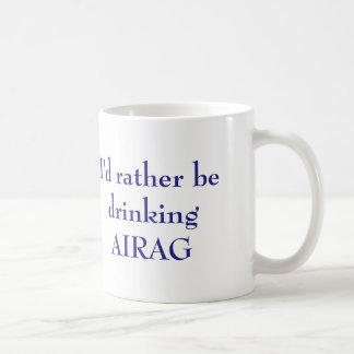 I'd rather be drinking AIRAG Coffee Mug