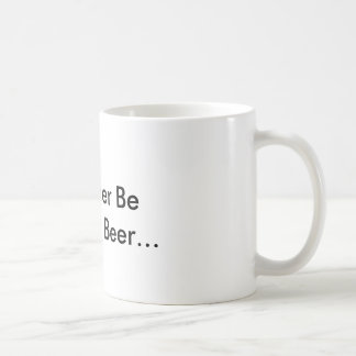I'd Rather Be Drinking Beer... Coffee Mug