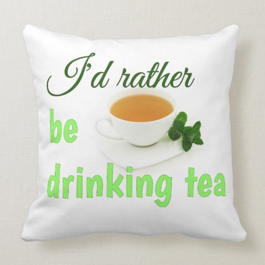 I'd Rather Be Drinking Tea Pillow