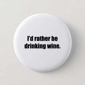 I'd Rather Be Drinking Wine 2 Inch Round Button