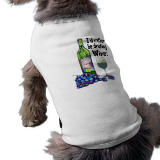 I'd rather be drinking Wine! Fun Wine Gifts Pet T Shirt