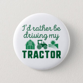 I'd Rather Be Driving My Tractor 2 Inch Round Button