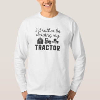 I'd Rather Be Driving My Tractor T-Shirt