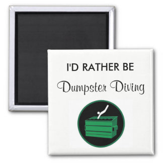 I'd Rather Be Dumpster Diving Magnet