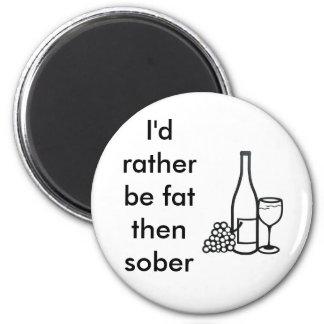 I'd rather be fat then sober magnet