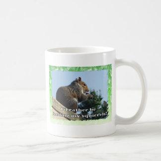 I'd rather be feeding my Squirrels Coffee Mug