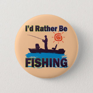 I'D RATHER BE FISHING 2 INCH ROUND BUTTON