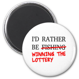 I'd Rather Be Fishing... Winning The Lottery 2 Inch Round Magnet