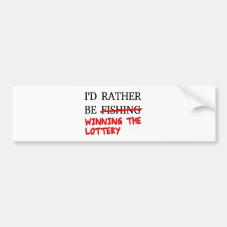 I'd Rather Be Fishing... Winning The Lottery Bumper Sticker