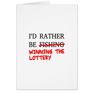 I'd Rather Be Fishing... Winning The Lottery Card