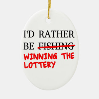 I'd Rather Be Fishing... Winning The Lottery Ceramic Oval Ornament