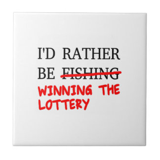 I'd Rather Be Fishing... Winning The Lottery Ceramic Tile