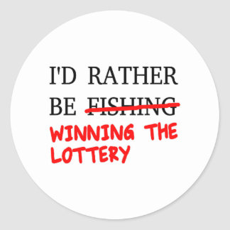 I'd Rather Be Fishing... Winning The Lottery Classic Round Sticker