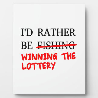 I'd Rather Be Fishing... Winning The Lottery Display Plaque