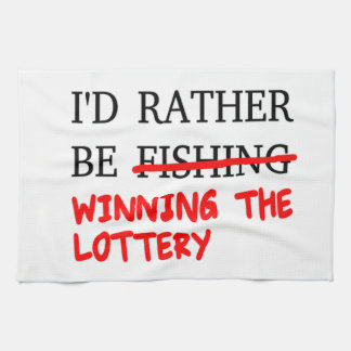 I'd Rather Be Fishing... Winning The Lottery Kitchen Towel