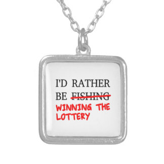 I'd Rather Be Fishing... Winning The Lottery Silver Plated Necklace