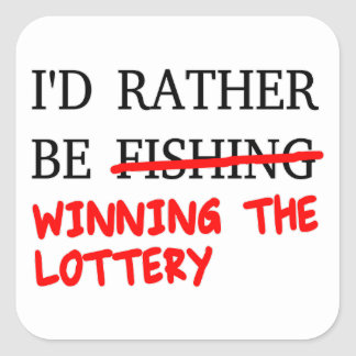 I'd Rather Be Fishing... Winning The Lottery Square Sticker