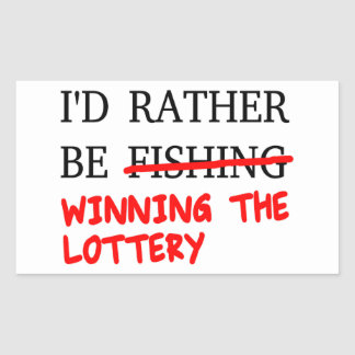 I'd Rather Be Fishing... Winning The Lottery Sticker