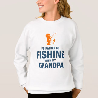 I'd Rather Be Fishing With My Grandpa Sweatshirt