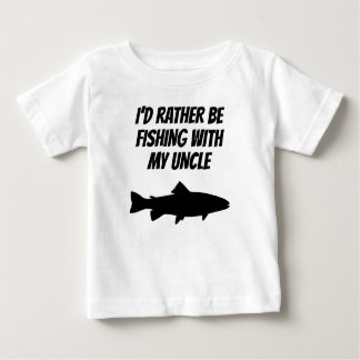 I'd Rather Be Fishing With My Uncle Baby T-Shirt