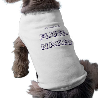 """""""I'd Rather Be Fluff-Naked"""" Doggie Ribbed Tank Top Doggie Shirt"""