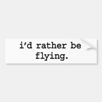 i'd rather be flying. bumper sticker