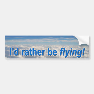 I'd Rather be Flying! Bumper Sticker