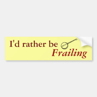 I'd rather be Frailing Bumper Sticker