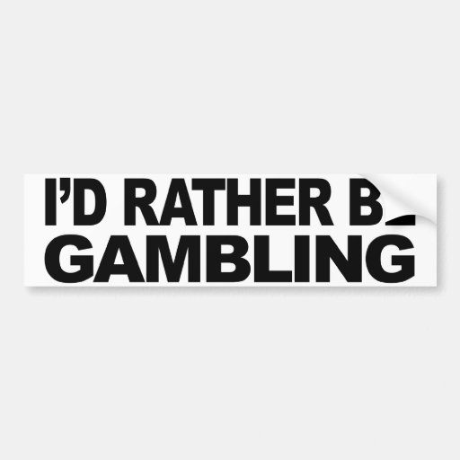 I'd Rather Be Gambling Bumper Sticker