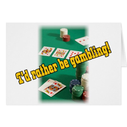 I'd Rather Be Gambling! Greeting Cards