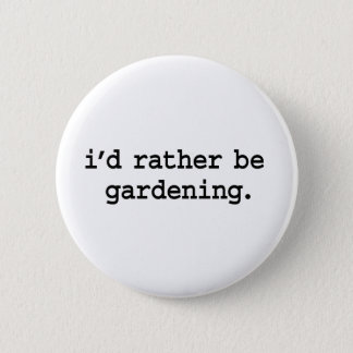 i'd rather be gardening. 2 inch round button