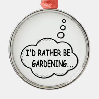 I'd Rather Be Gardening Metal Ornament
