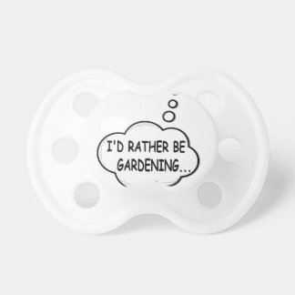 I'd Rather Be Gardening Pacifier