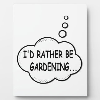I'd Rather Be Gardening Plaque