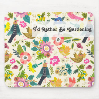 I'd Rather Be Gardening | Spring Flowers and Birds Mouse Pad