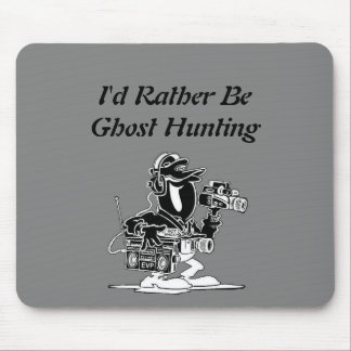 I'd Rather be Ghost Hunting mouse pad