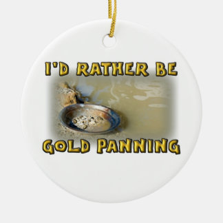 I'd Rather Be GOLD PANNING Round Ceramic Ornament