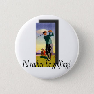 I'd Rather Be Golfing! 2 Inch Round Button