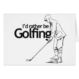 I'd rather be golfing greeting card