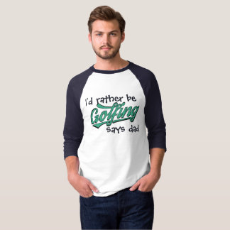 I'd Rather Be Golfing Says Dad Mens Raglan T-Shirt