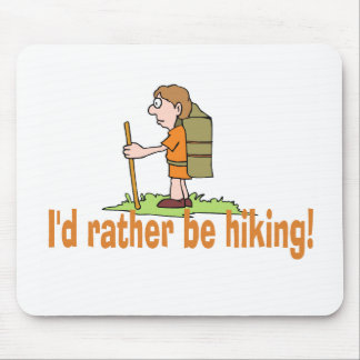 I'd Rather Be Hiking! Mouse Pad