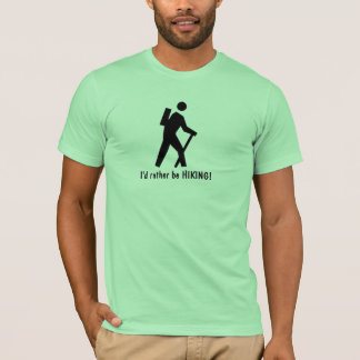 I'd rather be HIKING! T-Shirt