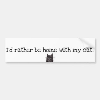 """""""I'd rather be home with my cat"""" Bumper Sticker"""