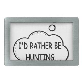 I'd Rather Be Hunting Belt Buckles