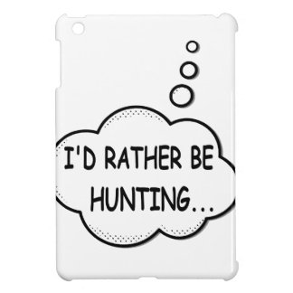 I'd Rather Be Hunting Case For The iPad Mini