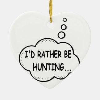 I'd Rather Be Hunting Ceramic Ornament