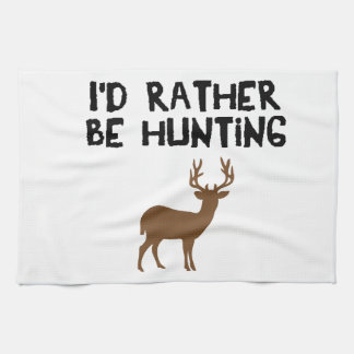 id rather be hunting kitchen towels